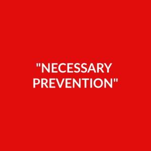 """Necessary Prevention"""