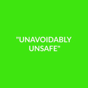 """""""Unavoidably Unsafe"""""""